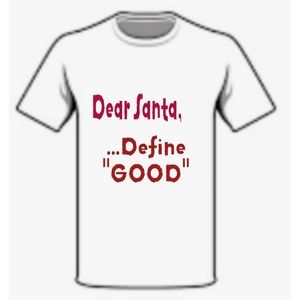 "DEAR SANTA, ...DEFINE ""GOOD"" TSHIRT"